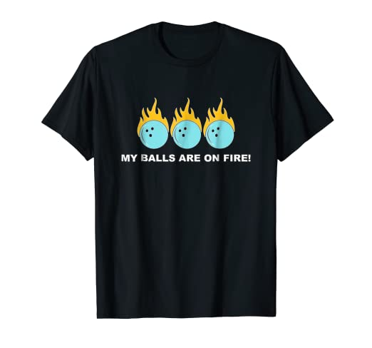 0de9a284 Amazon.com: Bowling Shirts: My Balls Are On Fire! Funny Bowler T ...