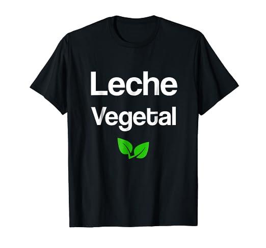 Leche vegetal Shirt Camiseta con frases Veganos Vegetarianos