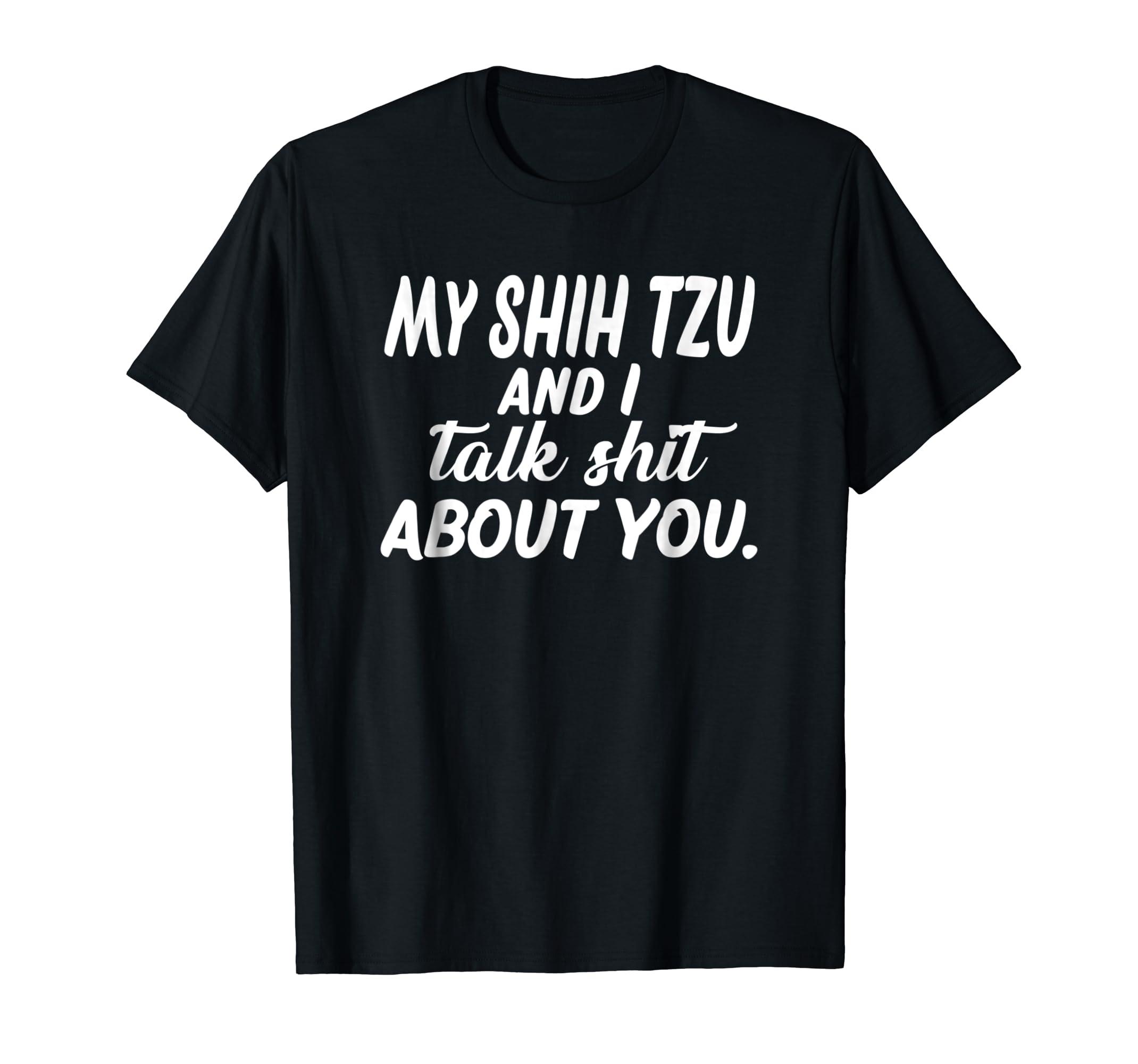My Shih Tzu And I Talk Shit About You Shirt-Men's T-Shirt-Black