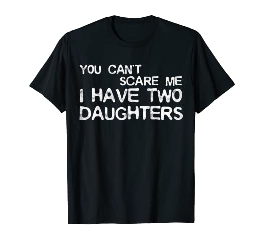 c73c9b78 Image Unavailable. Image not available for. Color: Mens You Can't Scare Me  I Have Two Daughters T-Shirt Father's Day