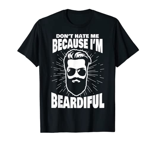 f95087e29 Image Unavailable. Image not available for. Color: Don't Hate Me Because  I'm Beardiful - Funny Beard T-Shirt