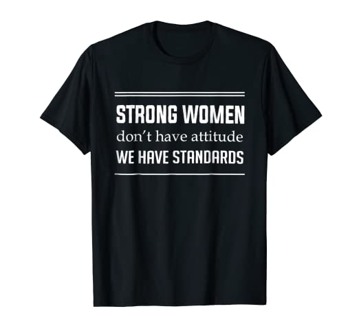 e24d88c95b9 Image Unavailable. Image not available for. Color  Strong Women Don t Have  Attitude We Have Standards Tshirt