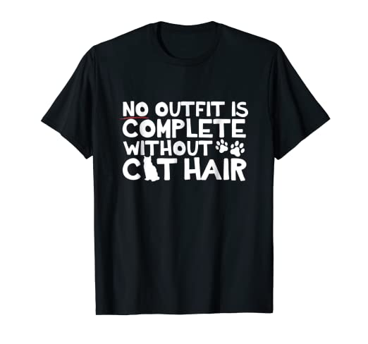 bde57eeb Amazon.com: No Outfit Is Complete Without Cat Hair T-Shirt: Clothing