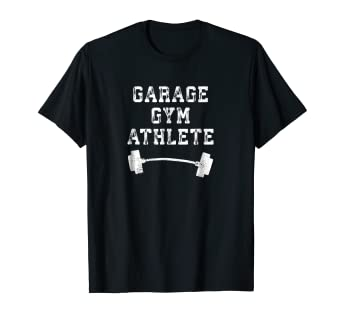 Amazon garage gym athlete t shirt for weightlifting