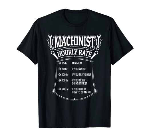 929419a36 Image Unavailable. Image not available for. Color: Funny Machinist Hourly  Rate T-Shirt CNC Operator