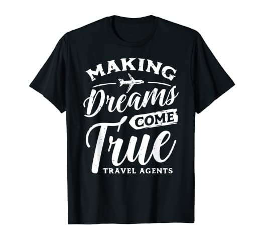 Amazon com: Making Dreams Come True Travel Agents Tee Shirt Agency
