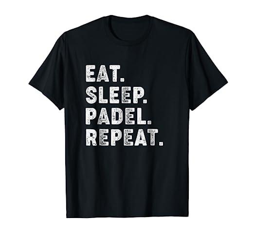 Amazon.com: Eat Sleep Padel Repeat T-Shirt - Padel Lovers ...