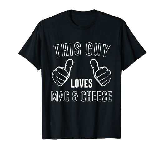 amazon com this guy loves mac cheese birthday gift t shirt clothing