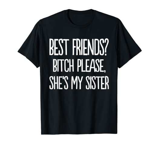 00dd273b6828 Image Unavailable. Image not available for. Color: Best Friends Bitch  Please She's My Sister Tshirt