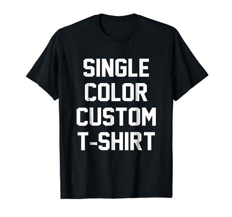 01cccff9 Amazon.com: Single Color Custom T-Shirt: Clothing
