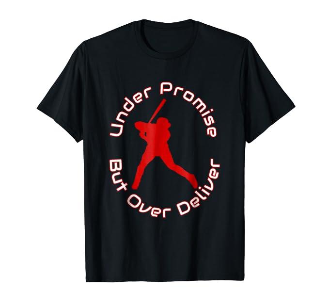 Under Promise but Over Deliver Baseball Batter Up Tee Shirt