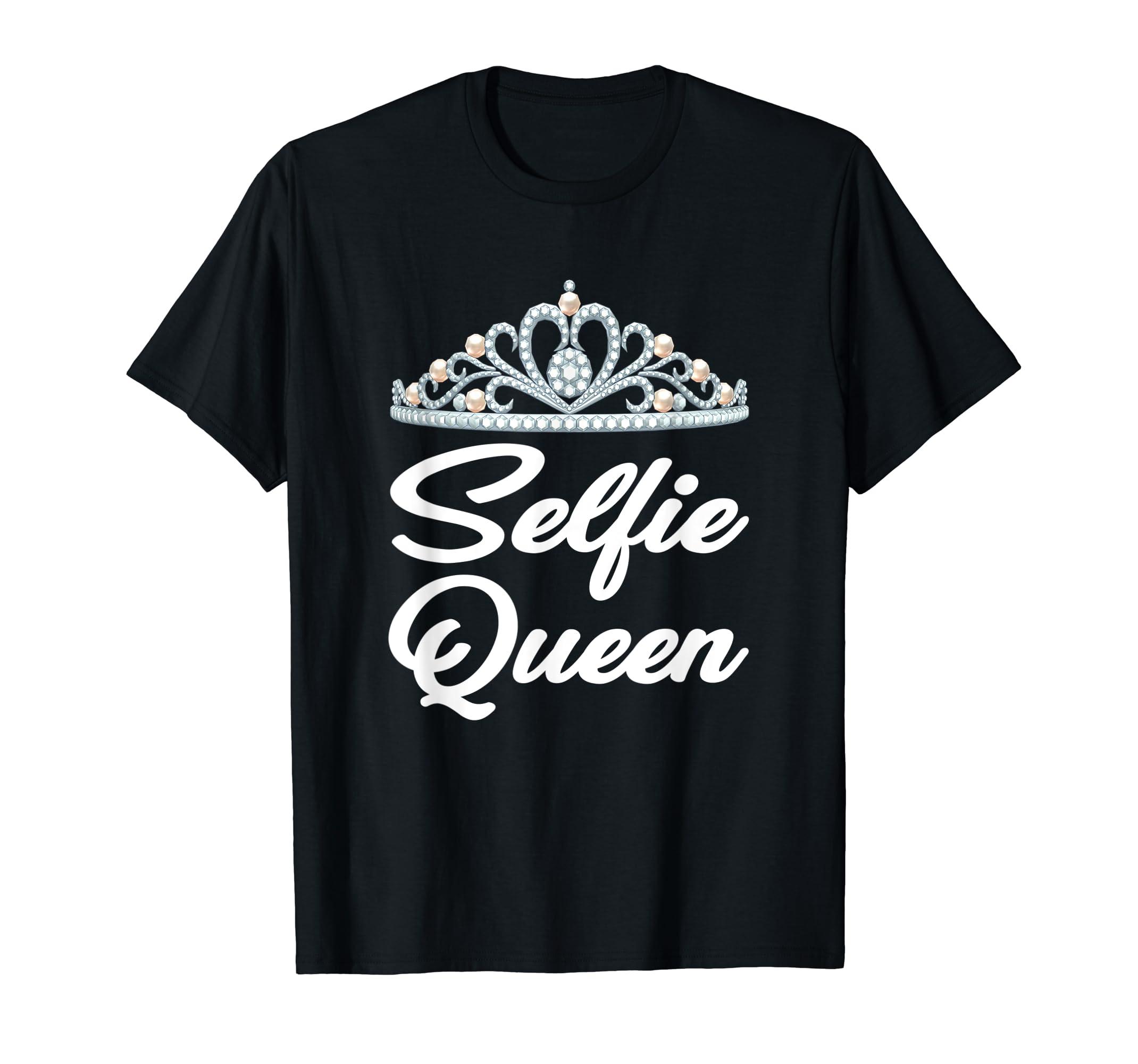 2bf6007aa Amazon.com: SELFIE QUEEN T SHIRT, Selfies, Funny T-Shirts Women's Teens:  Clothing