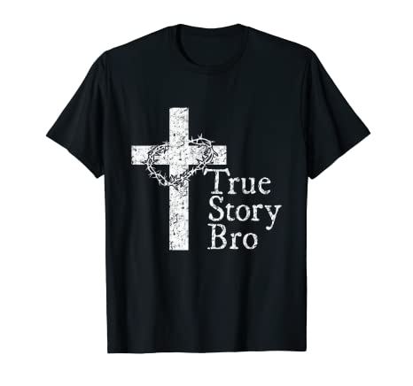 fd3c46cbd44 Amazon.com  True Story Bro T Shirt for Christians who Love Jesus ...