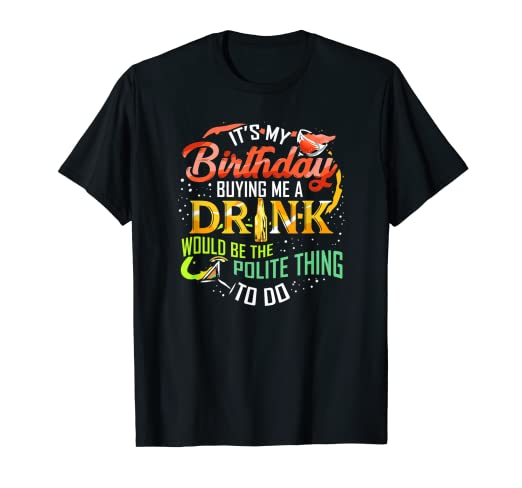 f6410005 Image Unavailable. Image not available for. Color: It's My Birthday Buy Me A  Drink T Shirt Drinking Party Wine