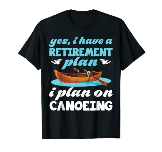 c6233e07 Image Unavailable. Image not available for. Color: Yes Retirement Place Plan  on Canoeing Kayaking Funny T-Shirt