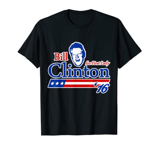 d084ddda2 Image Unavailable. Image not available for. Color: Bill Clinton For First  Lady T-Shirt