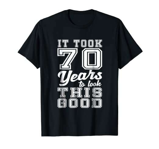 Image Unavailable Not Available For Color 70 Years T Shirt Funny 70th Birthday Men