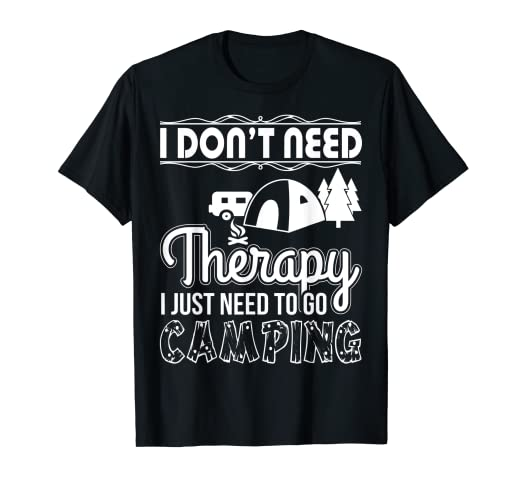 ec036ae9 Image Unavailable. Image not available for. Color: I Don't Need Therapy I  Just Need To Go Camping ...