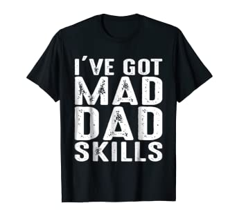 0b3e00cf Image Unavailable. Image not available for. Color: I've got mad dad skills  Tshirt