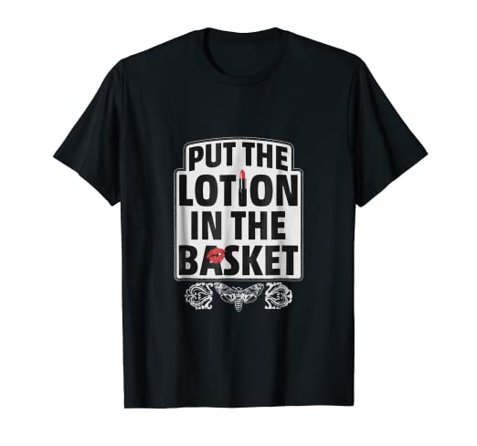 10f463a44361c It Puts the Lotion in the Basket T Shirt