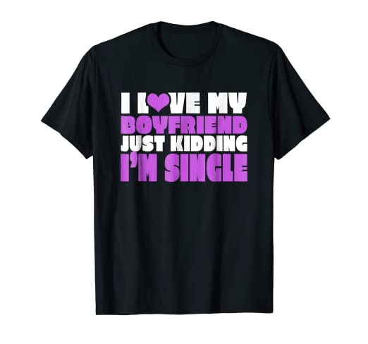 608c2700 Image Unavailable. Image not available for. Color: I Love My Boyfriend Just  Kidding I'm Single Novelty T-Shirt