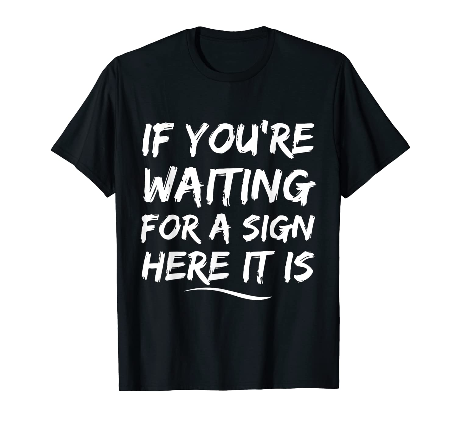 If You Are Waiting For Sign Here It Is Graphic Tee Shirt T-Shirt