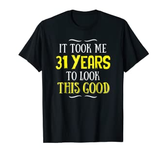 Image Unavailable Not Available For Color Funny Thirty One Year Old Birthday Shirt