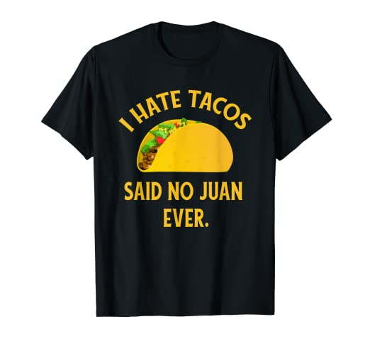 9f905cde Image Unavailable. Image not available for. Color: I Hate Tacos Said No  Juan Ever T-Shirt Funny Cinco de Mayo