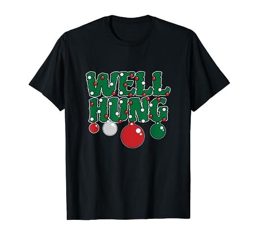 Christmas Shirt Sayings.Amazon Com Well Hung Funny Christmas T Shirt Adult Jokes