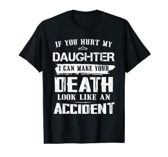 Amazon com: If you hurt my daughter Death Look Like An Accident T