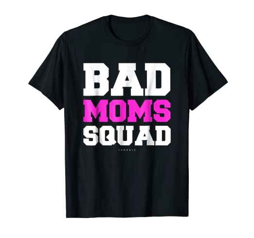 4c88af61 Image Unavailable. Image not available for. Color: Bad Moms Squad Tee. Funny  Mom Life Shirts. Funny Mother Gift