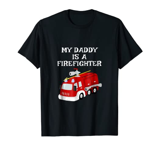 dd97262d Image Unavailable. Image not available for. Color: My Daddy Is A Firefighter  Fire Truck Kids Gift T Shirt