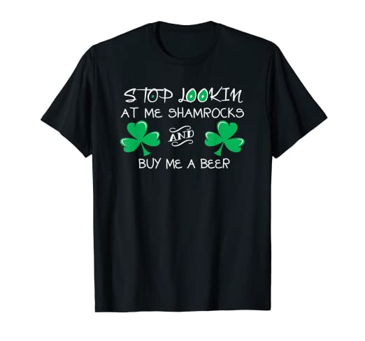 f5d69fb76 Image Unavailable. Image not available for. Color: Stop Lookin At Me  Shamrocks and Buy Me A Beer T-Shirt