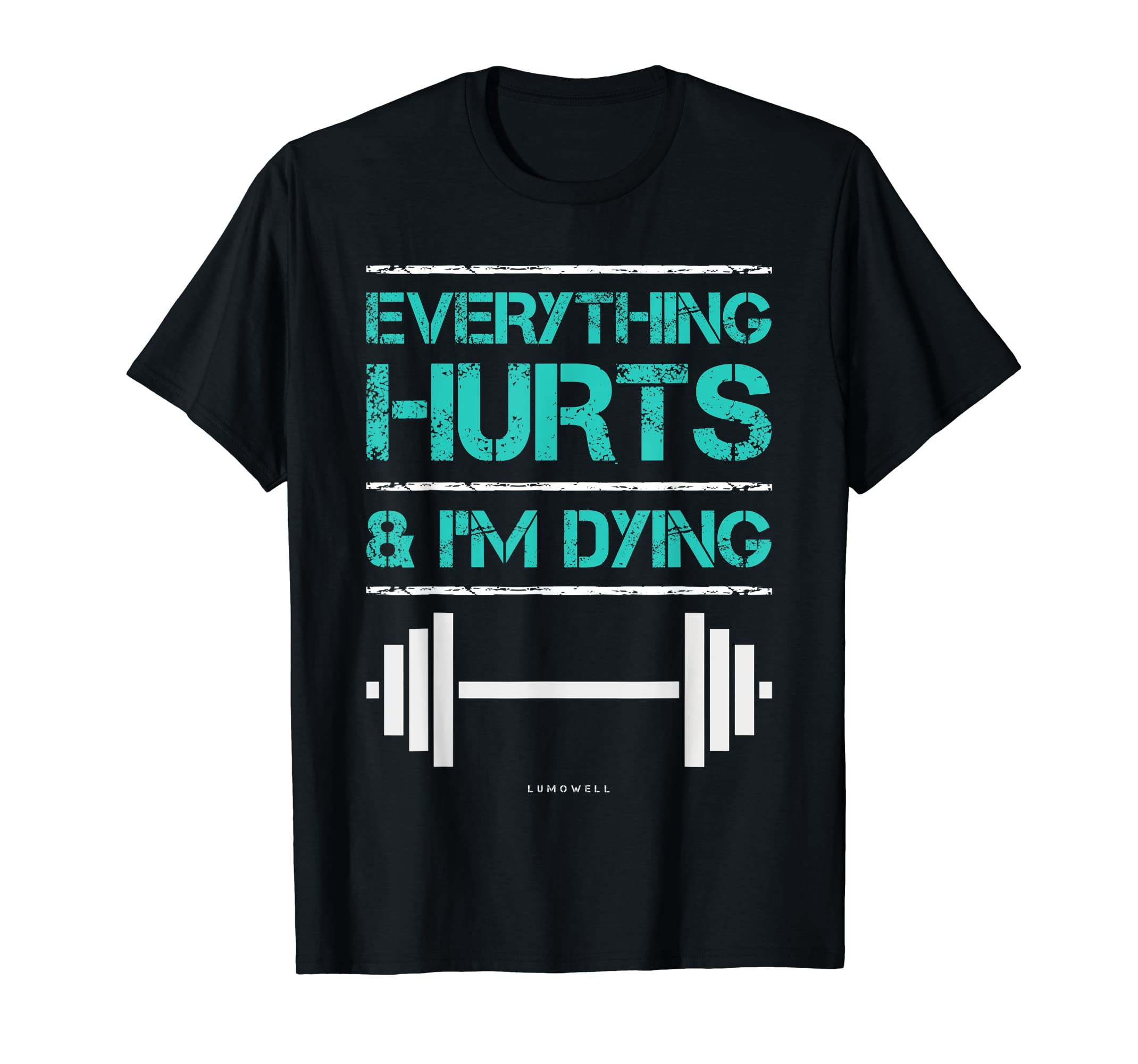 eea5c2a82c31 Amazon.com  Everything Hurts And I m Dying T-shirt. Funny Workout Shirts   Clothing