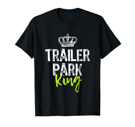 ff4330e54f Image Unavailable. Image not available for. Color: Trailer Park King Funny  Redneck T-Shirt