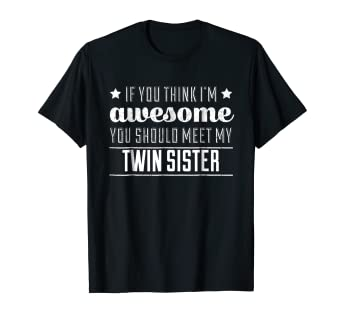 354cd94e2 Image Unavailable. Image not available for. Color: If You Think I'm Awesome  Meet My Twin Sister Funny T Shirt