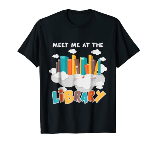 Amazon Com Meet Me At The Library T Shirt Book Lovers Best