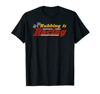 Amazoncom Rubbing Is Racing Classic Race Car Movie Quote T Shirt