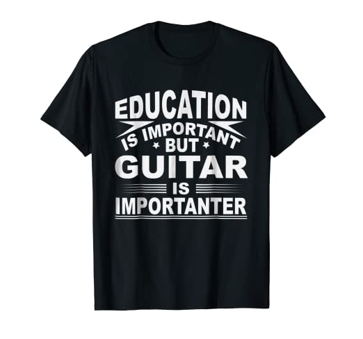 cd4848ed30 Image Unavailable. Image not available for. Color: Education is Important  but Guitar is Importanter T-Shirt