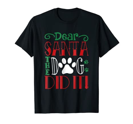 2479cc0f5 Amazon.com: funny dog Christmas t shirt - dear Santa dog did it tshirt:  Clothing