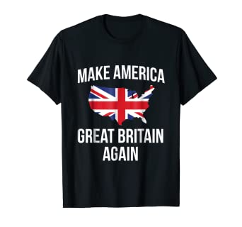 ae8bb65d3 Image Unavailable. Image not available for. Color: Funny Make America Great Britain  UK Flag Tshirt ...