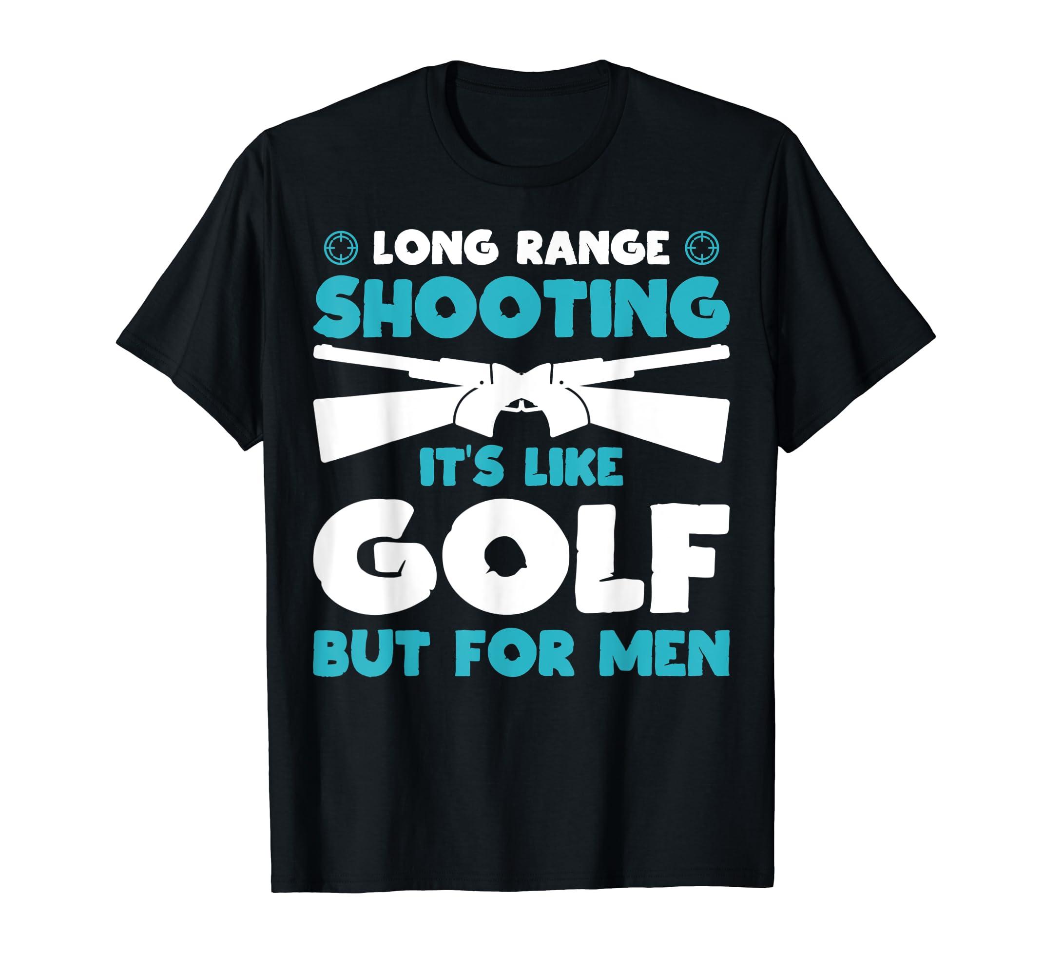 6b2e92567 Amazon.com: Mens LONG RANGE SHOOTING IT'S LIKE GOLF BUT FOR MEN T-Shirt:  Clothing
