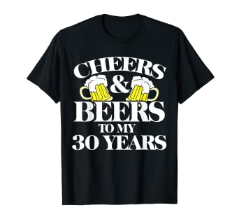 a8596129c Image Unavailable. Image not available for. Color: Cheers and Beers to my 30  years shirt 30th birthday t-shirt