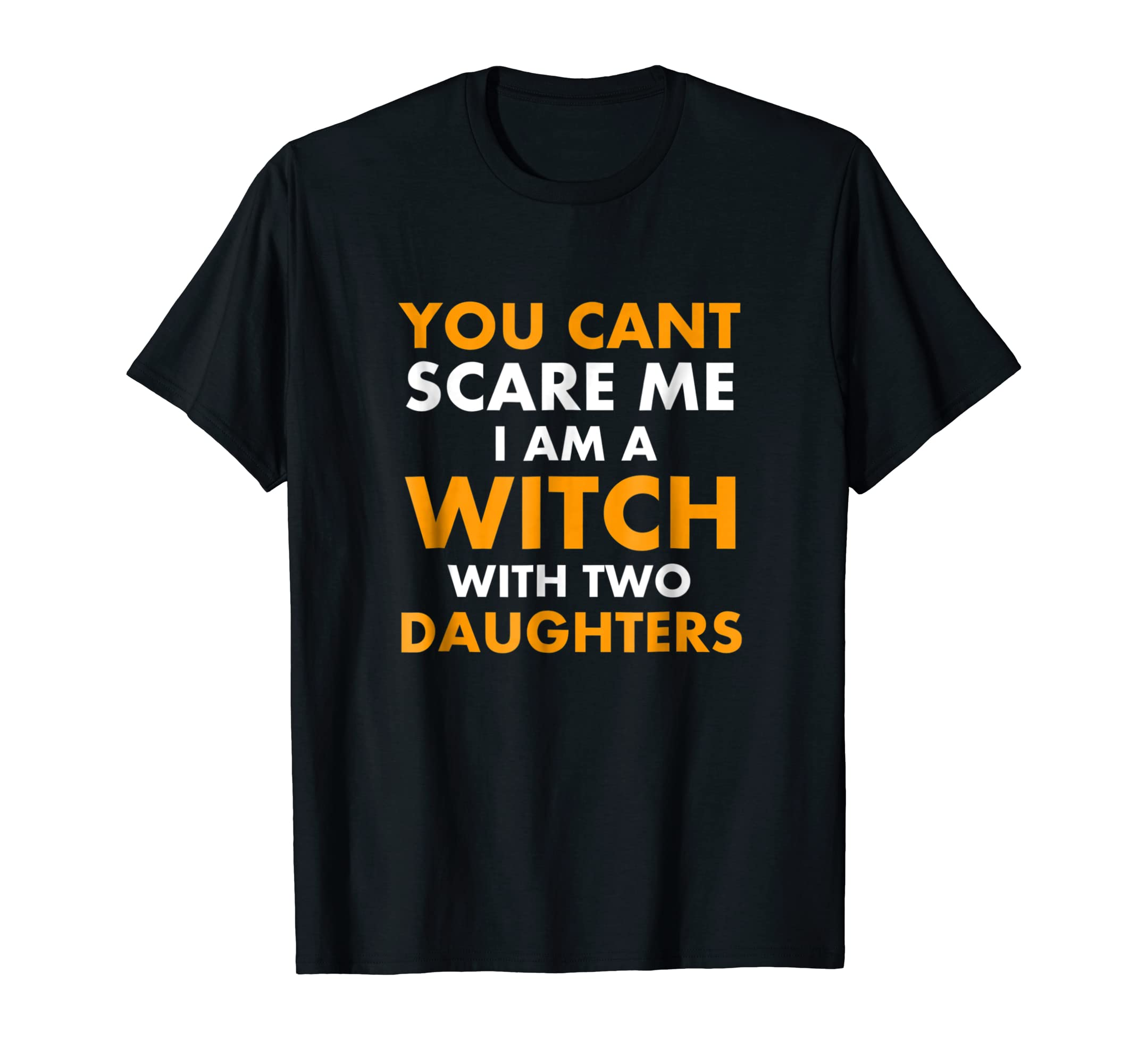 You cant scare me I am a witch with two daughters halloween-SFL