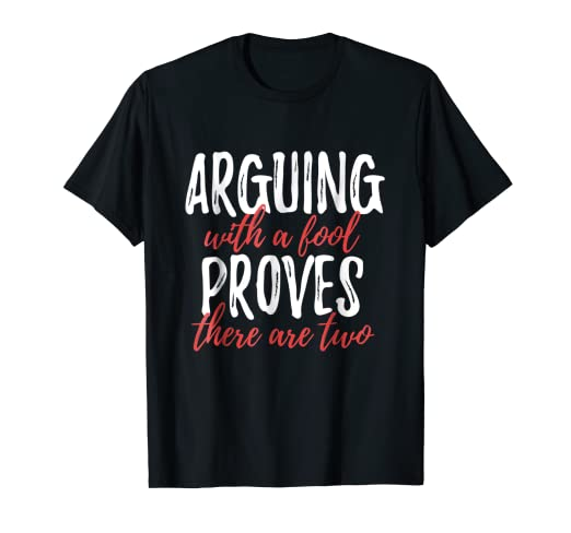 Amazoncom Cool Quote T Shirts Expressions Arguing With A Fool