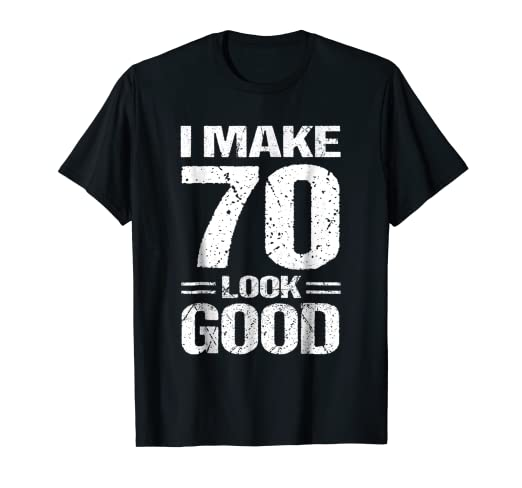 Image Unavailable Not Available For Color I Make 70 Look Good 70th Birthday Shirt Gift Ideas Men Women