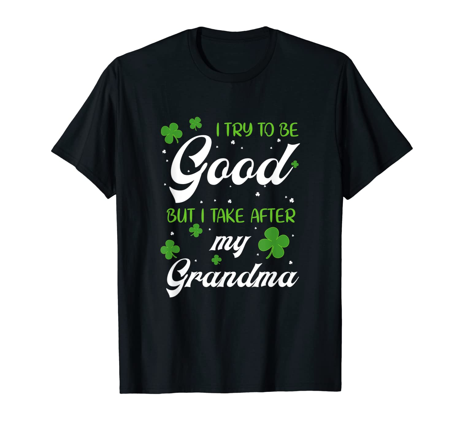 St Patrick I Try To Be Good But I Take After My Grandma Shirts