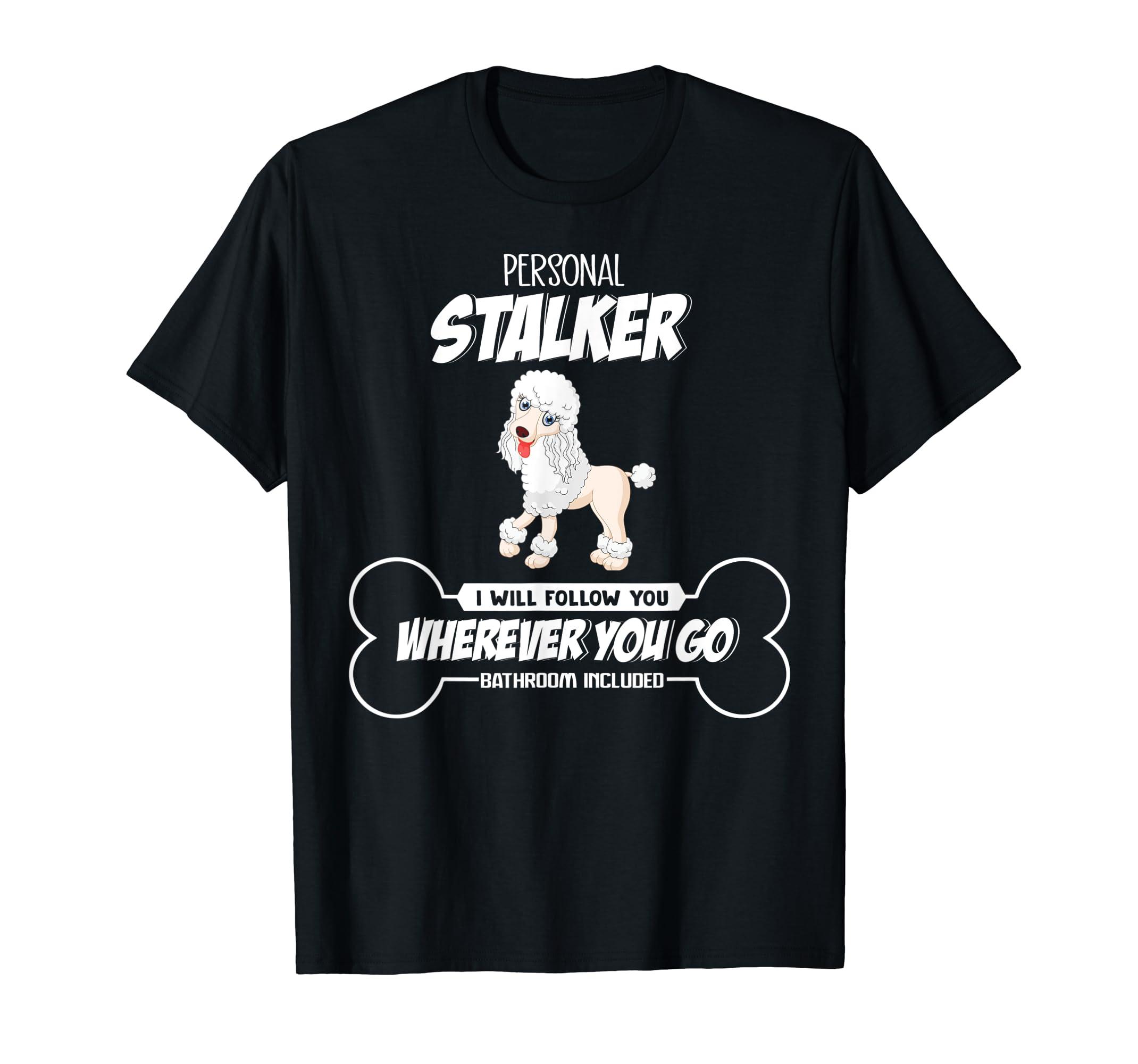 Personal Stalker I will follow wherever Poodle Dog Tshirt-Men's T-Shirt-Black