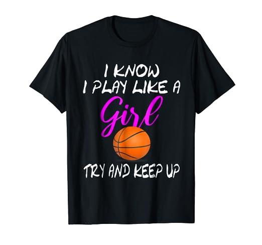 Amazon.com: I Know I Play Like A Girl shirt Funny Basketball ...