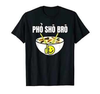 fa7e7d7cd Image Unavailable. Image not available for. Color: PHO SHO Shirt Big Bowl  Of Pho Noodle Soup Funny Tee